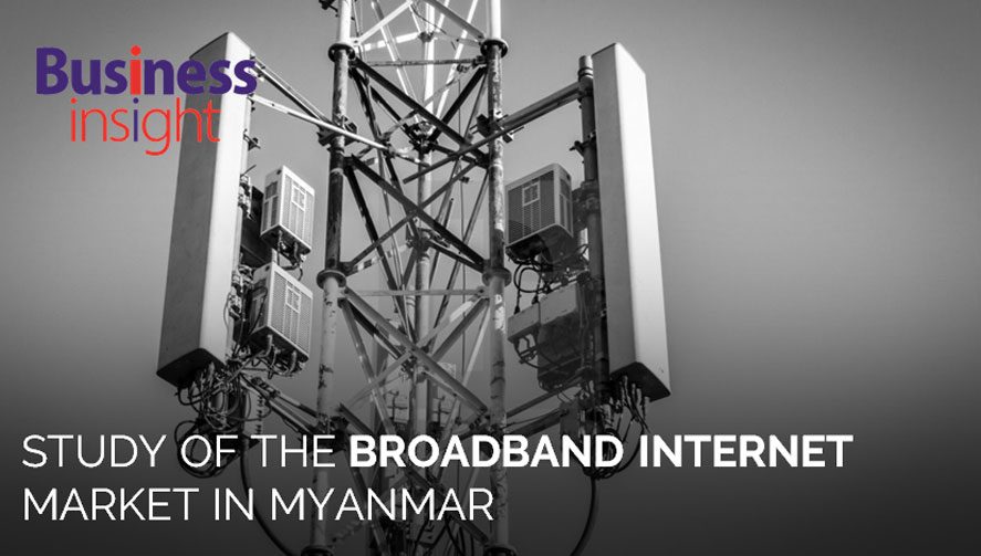 STUDY OF THE BROADBAND INTERNET MARKET IN MYANMAR